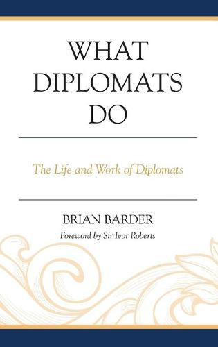 What Diplomats Do: The Life and Work of Diplomats (Hardback)