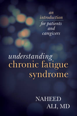 Understanding Chronic Fatigue Syndrome: An Introduction for Patients and Caregivers (Hardback)