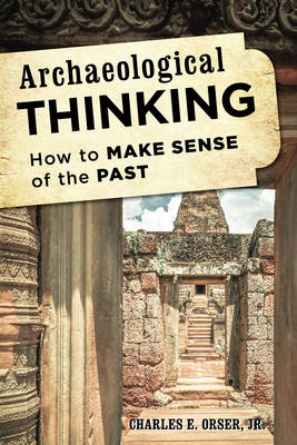 Archaeological Thinking: How to Make Sense of the Past (Paperback)