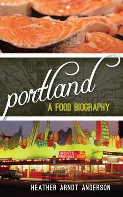 Portland: A Food Biography - Big City Food Biographies (Hardback)