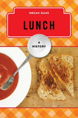 Lunch: A History - The Meals Series (Hardback)