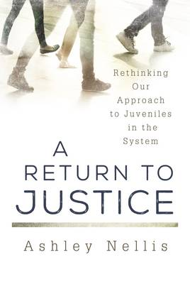 A Return to Justice: Rethinking our Approach to Juveniles in the System (Hardback)