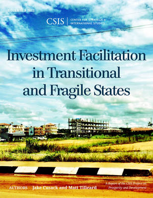Investment Facilitation in Transitional and Fragile States - CSIS Reports (Paperback)