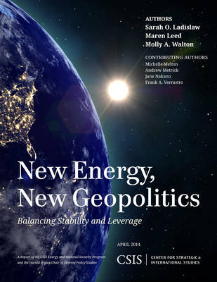 New Energy, New Geopolitics: Balancing Stability and Leverage - CSIS Reports (Paperback)