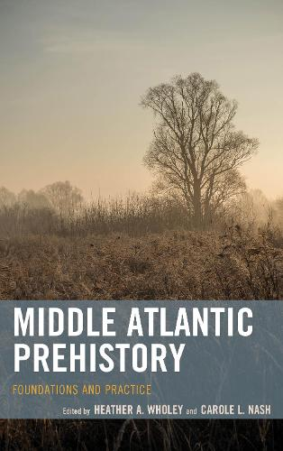 Middle Atlantic Prehistory: Foundations and Practice (Hardback)