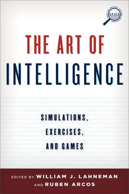 The Art of Intelligence: Simulations, Exercises, and Games - Security and Professional Intelligence Education Series (Paperback)
