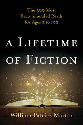 A Lifetime of Fiction: The 500 Most Recommended Reads for Ages 2 to 102 (Paperback)
