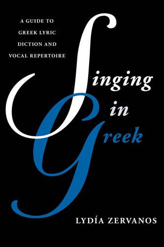 Singing in Greek: A Guide to Greek Lyric Diction and Vocal Repertoire - Guides to Lyric Diction (Paperback)