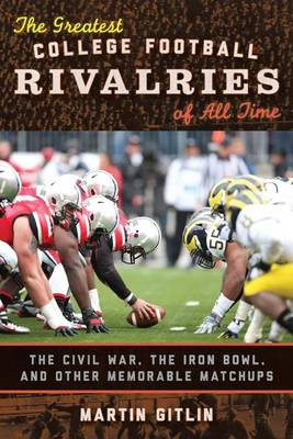 The Greatest College Football Rivalries of All Time: The Civil War, the Iron Bowl, and Other Memorable Matchups (Hardback)