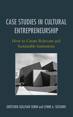 Case Studies in Cultural Entrepreneurship: How to Create Relevant and Sustainable Institutions - American Association for State & Local History (Hardback)
