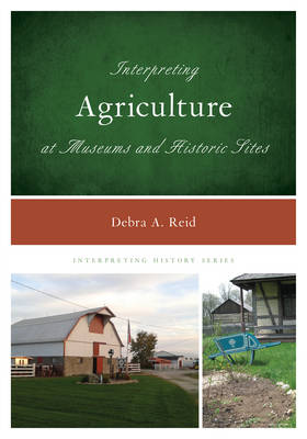 Interpreting Agriculture at Museums and Historic Sites - Interpreting History 12 (Paperback)