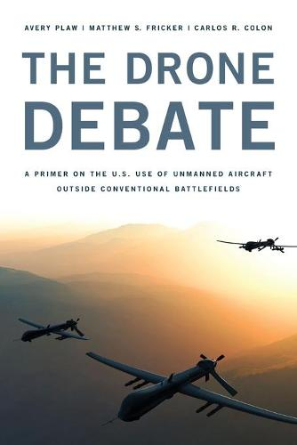 The Drone Debate: A Primer on the U.S. Use of Unmanned Aircraft Outside Conventional Battlefields (Paperback)