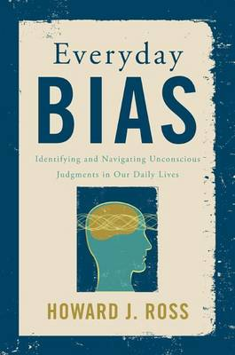 Everyday Bias: Identifying and Navigating Unconscious Judgments in Our Daily Lives (Hardback)