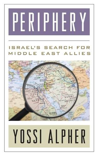 Periphery: Israel's Search for Middle East Allies (Hardback)