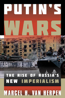 Putin's Wars: The Rise of Russia's New Imperialism (Hardback)