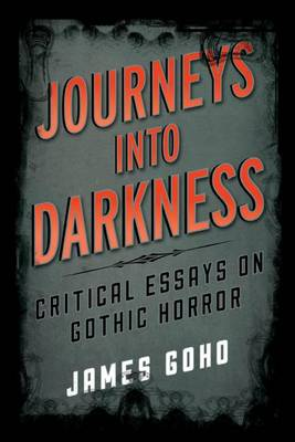 Journeys into Darkness: Critical Essays on Gothic Horror - Studies in Supernatural Literature (Hardback)
