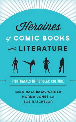 Heroines of Comic Books and Literature: Portrayals in Popular Culture (Hardback)