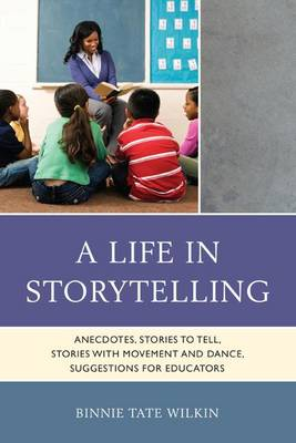 A Life in Storytelling: Anecdotes, Stories to Tell, Stories with Movement and Dance, Suggestions for Educators (Paperback)