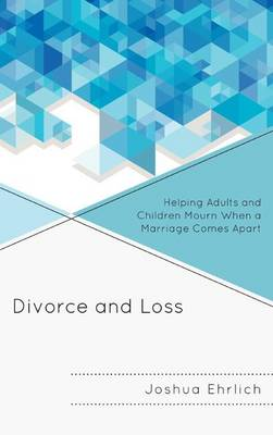 Divorce and Loss: Helping Adults and Children Mourn When a Marriage Comes Apart (Hardback)