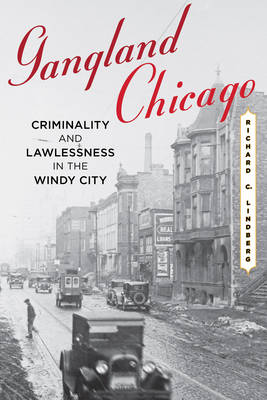Gangland Chicago: Criminality and Lawlessness in the Windy City (Hardback)