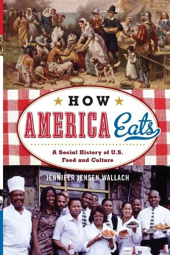 How America Eats: A Social History of U.S. Food and Culture - American Ways (Paperback)