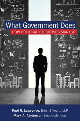 What Government Does: How Political Executives Manage (Hardback)