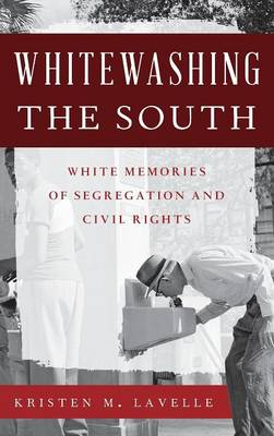 Whitewashing the South: White Memories of Segregation and Civil Rights - Perspectives on a Multiracial America (Hardback)