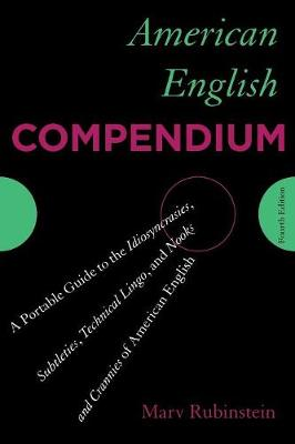 American English Compendium: A Portable Guide to the Idiosyncrasies, Subtleties, Technical Lingo, and Nooks and Crannies of American English (Paperback)