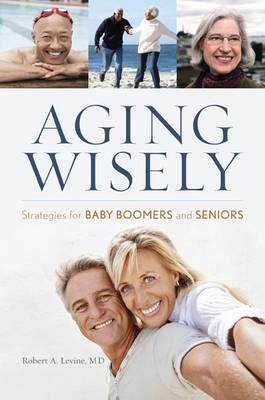 Aging Wisely: Strategies for Baby Boomers and Seniors (Hardback)