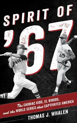 Spirit of '67: The Cardiac Kids, El Birdos, and the World Series That Captivated America (Hardback)