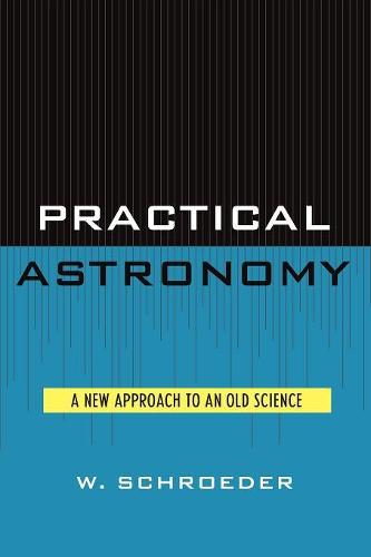 Practical Astronomy: A New Approach to an Old Science (Paperback)
