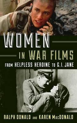 Women in War Films: From Helpless Heroine to G.I. Jane (Hardback)