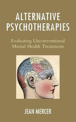 Alternative Psychotherapies: Evaluating Unconventional Mental Health Treatments (Hardback)