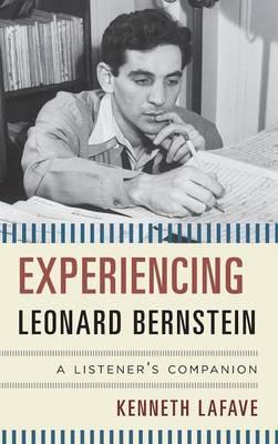 Experiencing Leonard Bernstein: A Listener's Companion - Listener's Companion (Hardback)
