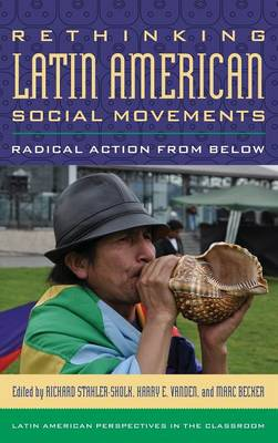 Rethinking Latin American Social Movements: Radical Action from Below - Latin American Perspectives in the Classroom (Hardback)