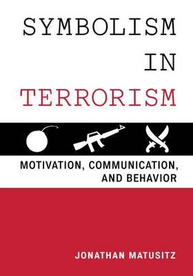 Symbolism in Terrorism: Motivation, Communication, and Behavior (Hardback)