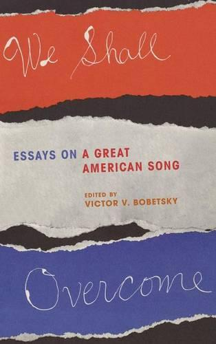 We Shall Overcome: Essays on a Great American Song (Hardback)