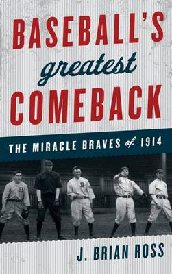 Baseball's Greatest Comeback: The Miracle Braves of 1914 (Hardback)