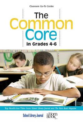 The Common Core in Grades 4-6: Top Nonfiction Titles from School Library Journal and The Horn Book Magazine - Classroom Go-To Guides (Paperback)