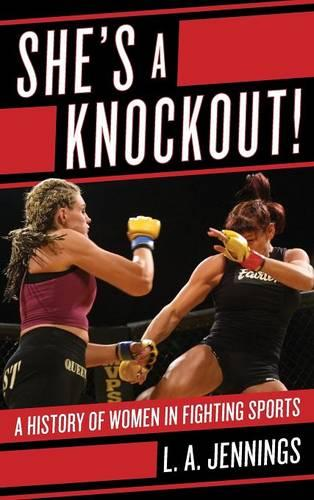 She's a Knockout!: A History of Women in Fighting Sports (Hardback)