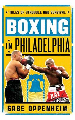 Boxing in Philadelphia: Tales of Struggle and Survival (Hardback)