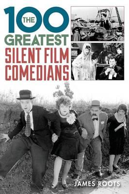 The 100 Greatest Silent Film Comedians (Hardback)