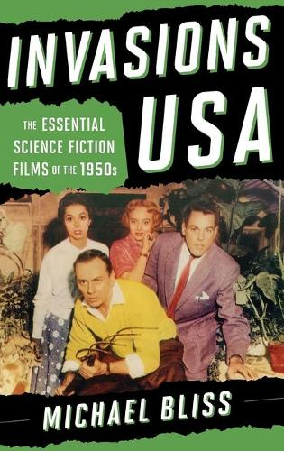 Invasions USA: The Essential Science Fiction Films of the 1950s (Hardback)