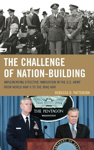 The Challenge of Nation-Building: Implementing Effective Innovation in the U.S. Army from World War II to the Iraq War (Hardback)