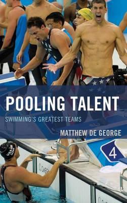 Pooling Talent: Swimming's Greatest Teams - Rowman & Littlefield Swimming Series (Hardback)