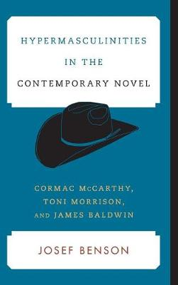 Hypermasculinities in the Contemporary Novel: Cormac McCarthy, Toni Morrison, and James Baldwin - Contemporary American Literature (Hardback)