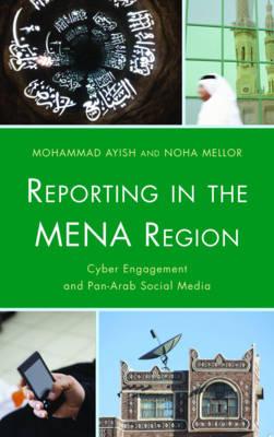 Reporting in the MENA Region: Cyber Engagement and Pan-Arab Social Media (Hardback)