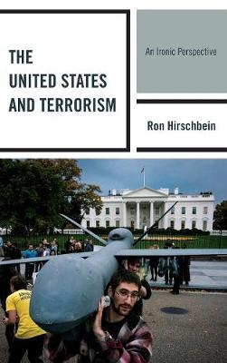 The United States and Terrorism: An Ironic Perspective (Hardback)