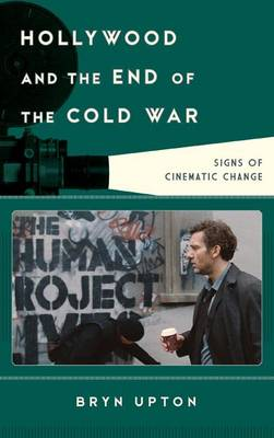Hollywood and the End of the Cold War: Signs of Cinematic Change - Film and History (Hardback)