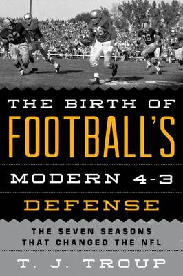 The Birth of Football's Modern 4-3 Defense: The Seven Seasons That Changed the NFL (Paperback)